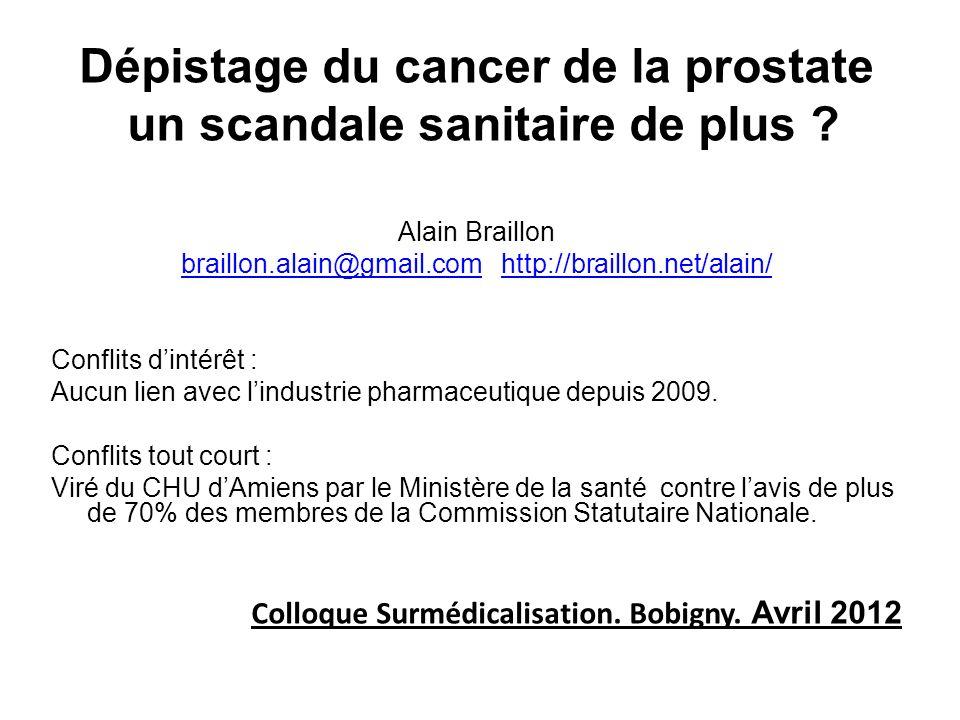 Dépistage du cancer de la prostate un scandale sanitaire de plus ? Alain Braillon braillon.alain@gmail.combraillon.alain@gmail.com http://braillon.net