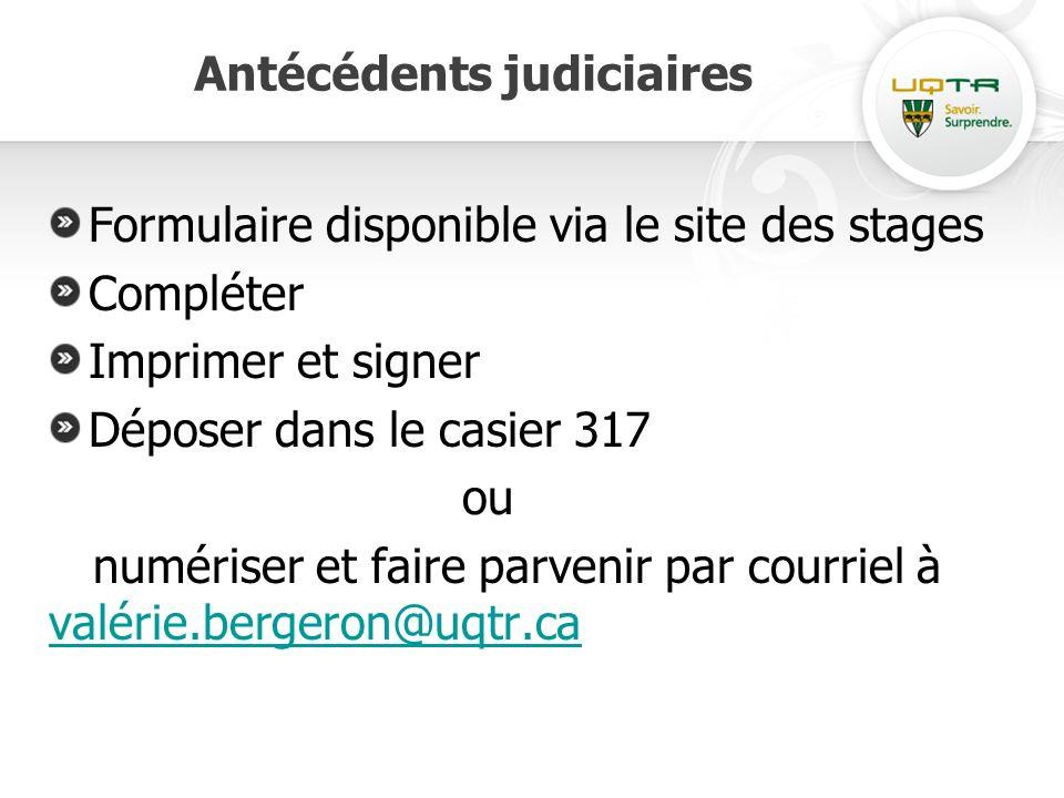 Antécédents judiciaires Formulaire disponible via le site des stages Compléter Imprimer et signer Déposer dans le casier 317 ou numériser et faire parvenir par courriel à valérie.bergeron@uqtr.ca valérie.bergeron@uqtr.ca