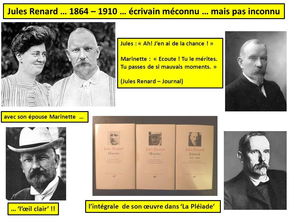 Jules Renard … 1864 – 1910 … écrivain méconnu … mais pas inconnu avec son épouse Marinette … lintégrale de son œuvre dans La Pléiade Jules : « Ah.