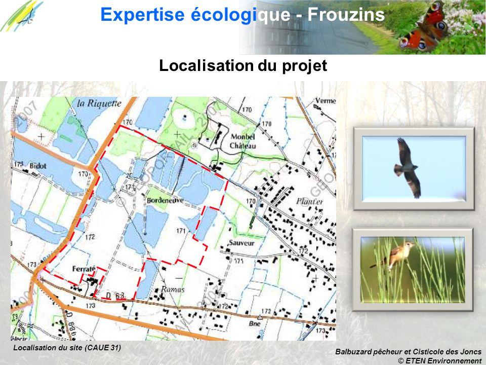 Localisation du projet Expertise écologique - Frouzins Localisation du site (CAUE 31) Balbuzard pêcheur et Cisticole des Joncs © ETEN Environnement