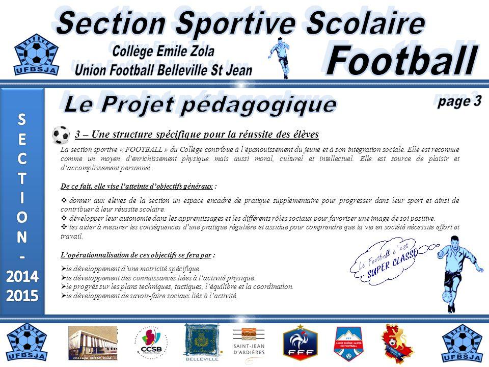 3 – Une structure spécifique pour la réussite des élèves La section sportive « FOOTBALL » du Collège contribue à lépanouissement du jeune et à son int