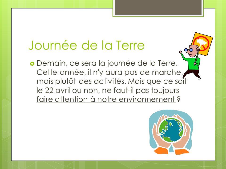 Journée de la Terre Demain, ce sera la journée de la Terre. Cette année, il n'y aura pas de marche, mais plutôt des activités. Mais que ce soit le 22