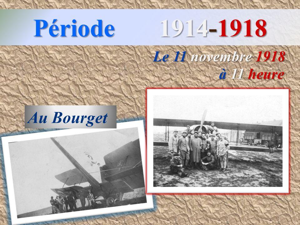 Période 1 1914-1918 Le 11 novembre 1918 à 11 heure Au Bourget