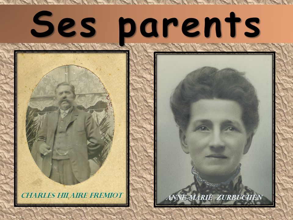 Ses parents ANNE-MARIE ZURBUCHEN