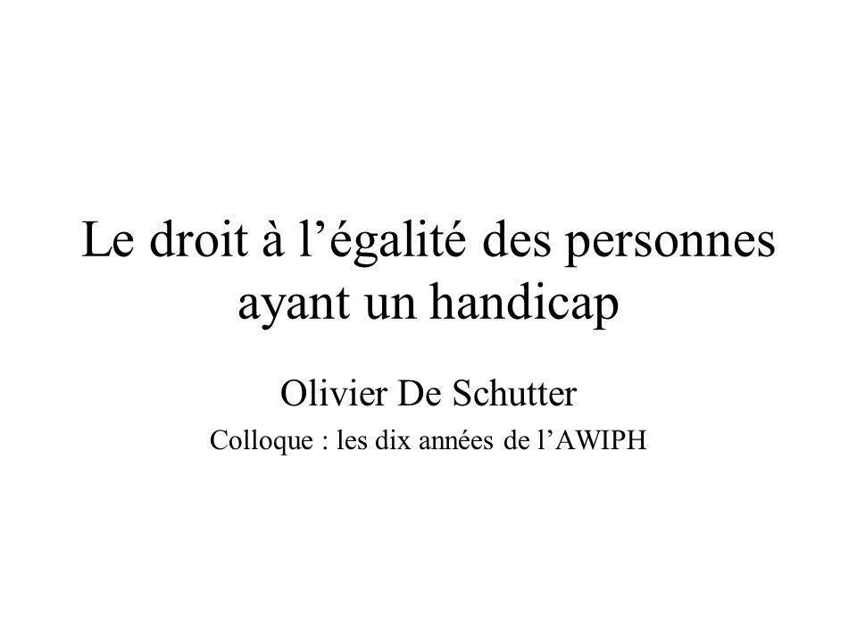 Le droit à légalité des personnes ayant un handicap Olivier De Schutter Colloque : les dix années de lAWIPH