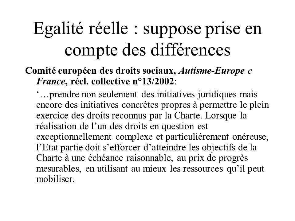 Egalité réelle : suppose prise en compte des différences Comité européen des droits sociaux, Autisme-Europe c France, récl. collective n°13/2002: …pre