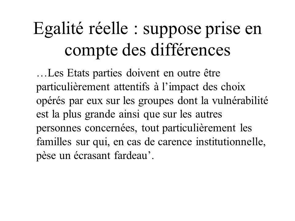 Egalité réelle : suppose prise en compte des différences …Les Etats parties doivent en outre être particulièrement attentifs à limpact des choix opéré