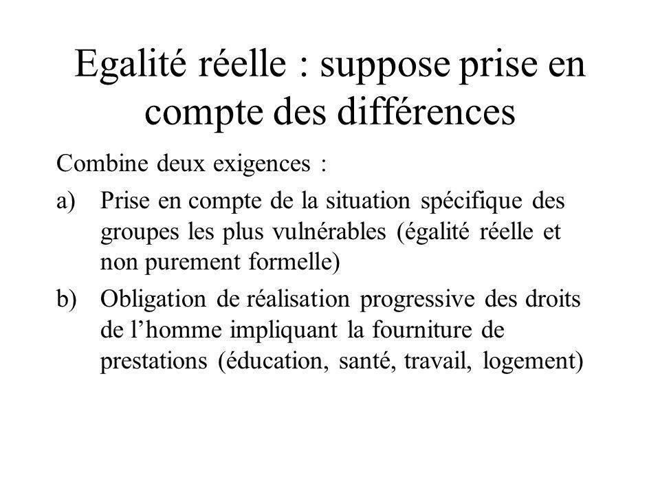 Egalité réelle : suppose prise en compte des différences Combine deux exigences : a)Prise en compte de la situation spécifique des groupes les plus vu