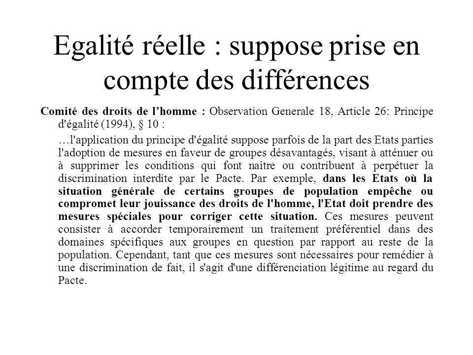 Egalité réelle : suppose prise en compte des différences Comité des droits de lhomme : Observation Generale 18, Article 26: Principe d'égalité (1994),