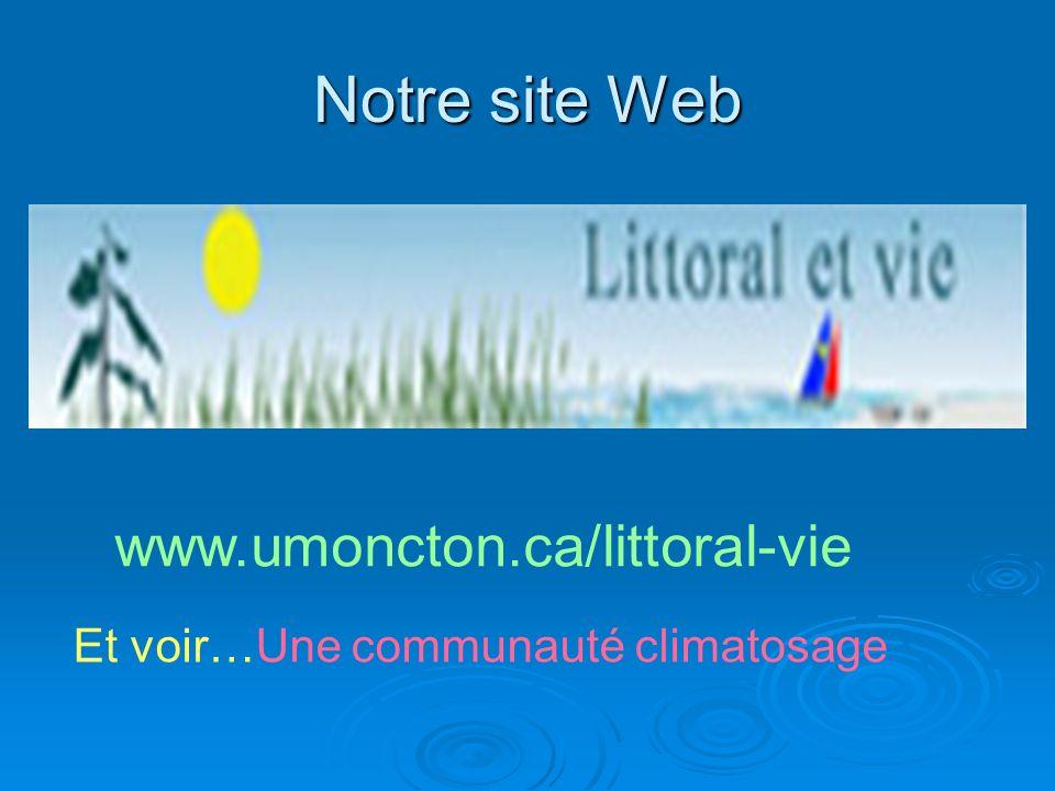 Notre site Web www.umoncton.ca/littoral-vie Et voir…Une communauté climatosage