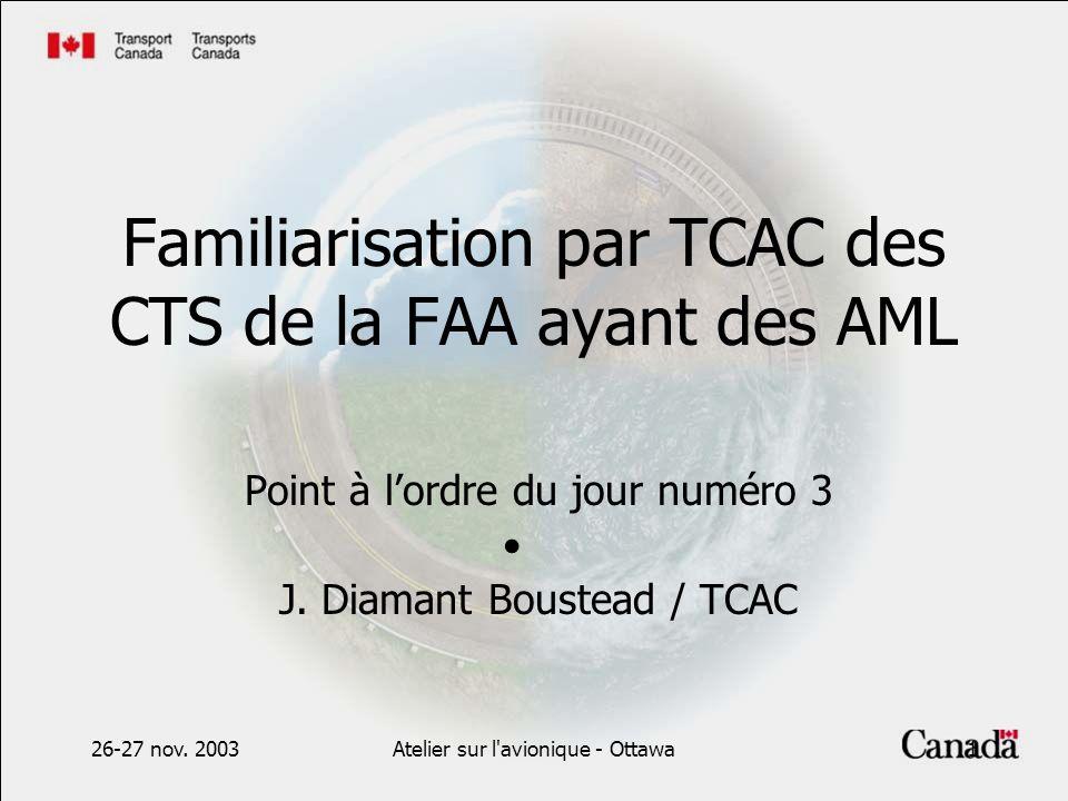 26-27 nov. 2003Atelier sur l'avionique - Ottawa1 Familiarisation par TCAC des CTS de la FAA ayant des AML Point à lordre du jour numéro 3 J. Diamant B
