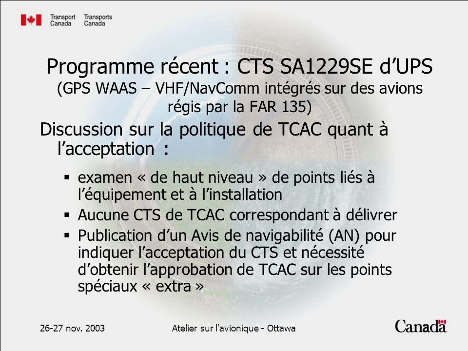 26-27 nov. 2003Atelier sur l'avionique - Ottawa5 Programme récent : CTS SA1229SE dUPS (GPS WAAS – VHF/NavComm intégrés sur des avions régis par la FAR