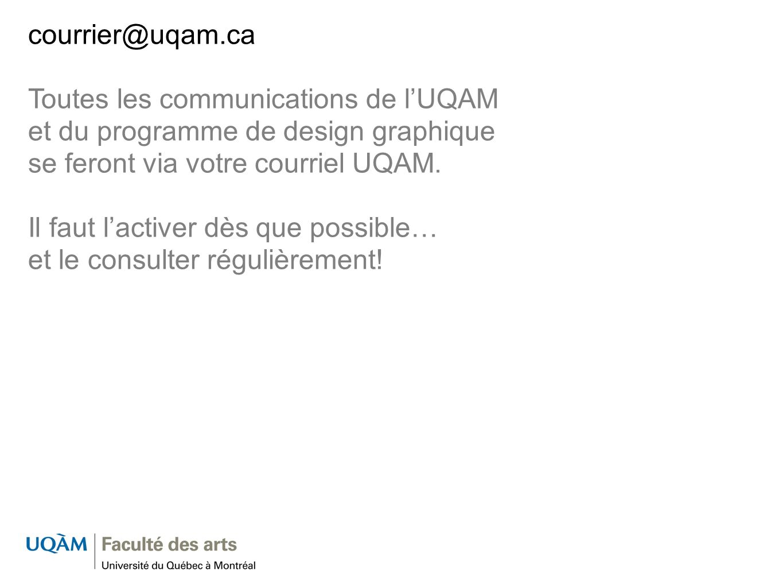 courrier@uqam.ca Toutes les communications de lUQAM et du programme de design graphique se feront via votre courriel UQAM. Il faut lactiver dès que po