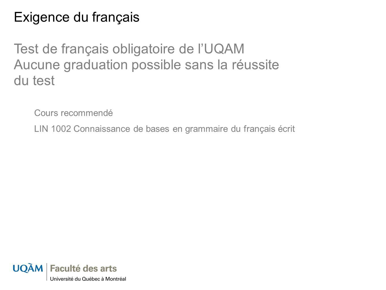 Exigence du français Test de français obligatoire de lUQAM Aucune graduation possible sans la réussite du test Cours recommendé LIN 1002 Connaissance