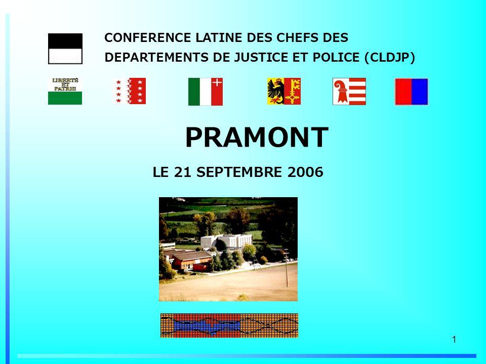 1 PRAMONT LE 21 SEPTEMBRE 2006 CONFERENCE LATINE DES CHEFS DES DEPARTEMENTS DE JUSTICE ET POLICE (CLDJP)