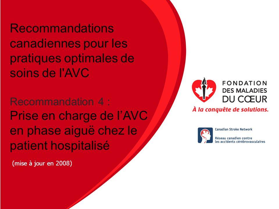 Nom de la présentation Date Recommandations canadiennes pour les pratiques optimales de soins de l'AVC Recommandation 4 : Prise en charge de lAVC en p