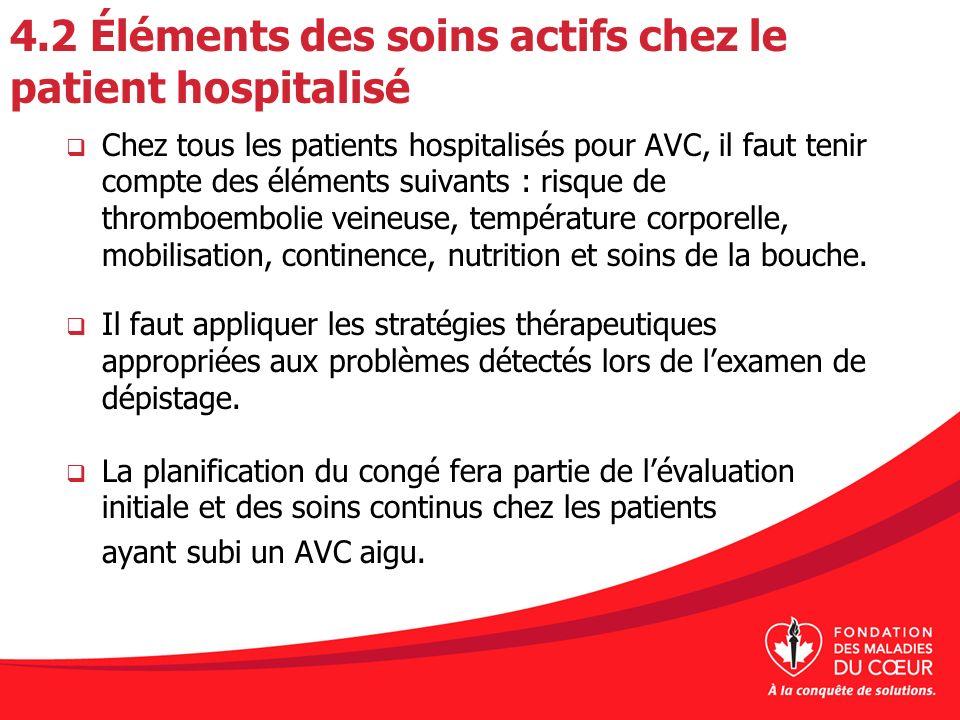 4.2 Éléments des soins actifs chez le patient hospitalisé Chez tous les patients hospitalisés pour AVC, il faut tenir compte des éléments suivants : r