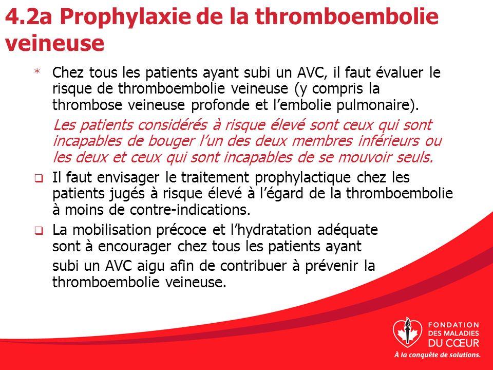 4.2a Prophylaxie de la thromboembolie veineuse * Chez tous les patients ayant subi un AVC, il faut évaluer le risque de thromboembolie veineuse (y com