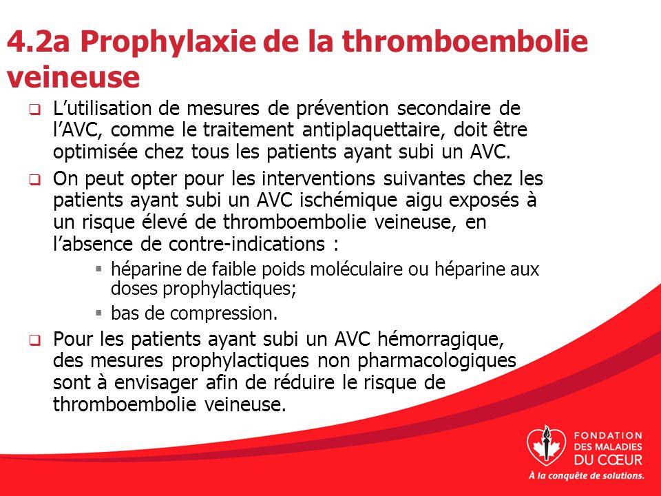 4.2a Prophylaxie de la thromboembolie veineuse Lutilisation de mesures de prévention secondaire de lAVC, comme le traitement antiplaquettaire, doit êt