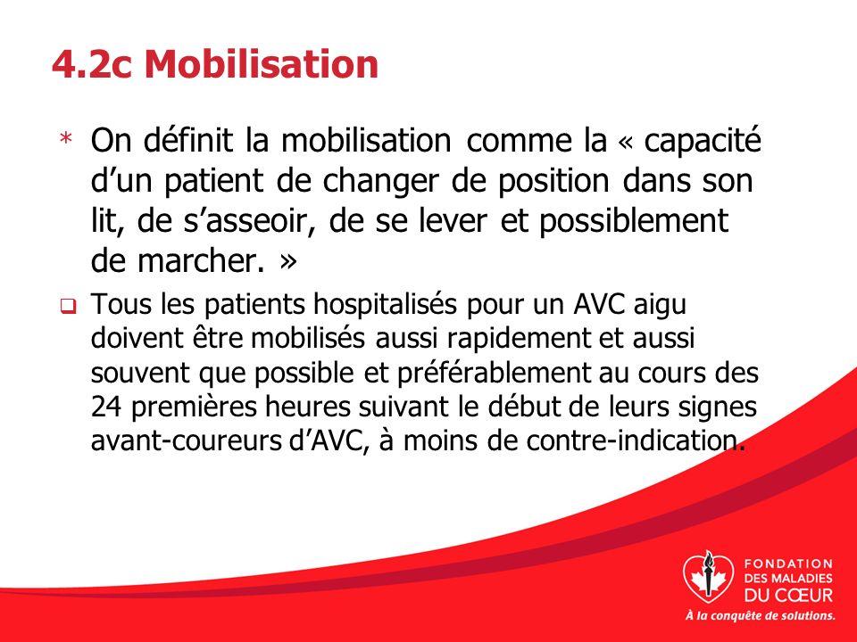 4.2c Mobilisation * On définit la mobilisation comme la « capacité dun patient de changer de position dans son lit, de sasseoir, de se lever et possib