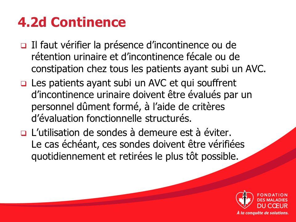 4.2d Continence Il faut vérifier la présence dincontinence ou de rétention urinaire et dincontinence fécale ou de constipation chez tous les patients