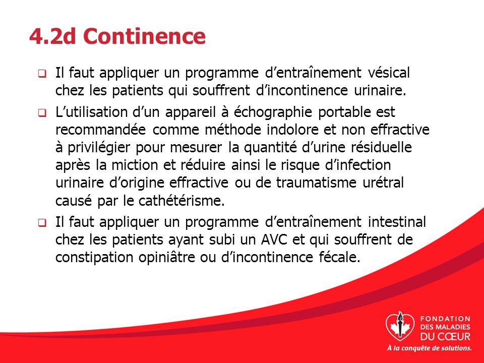 4.2d Continence Il faut appliquer un programme dentraînement vésical chez les patients qui souffrent dincontinence urinaire. Lutilisation dun appareil