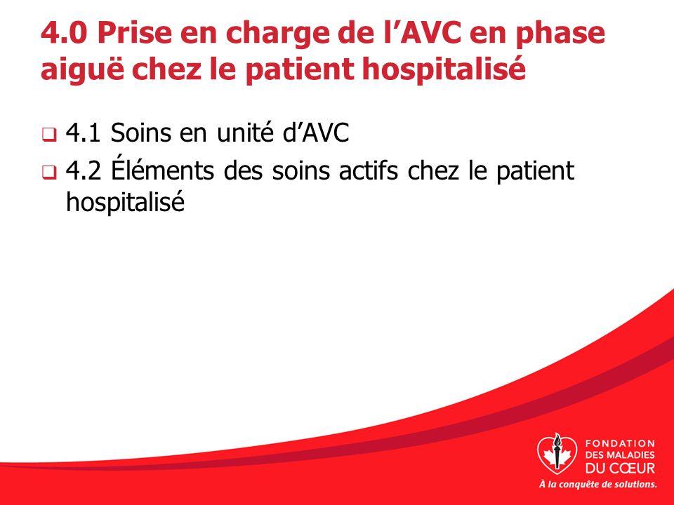 4.0 Prise en charge de lAVC en phase aiguë chez le patient hospitalisé 4.1 Soins en unité dAVC 4.2 Éléments des soins actifs chez le patient hospitali