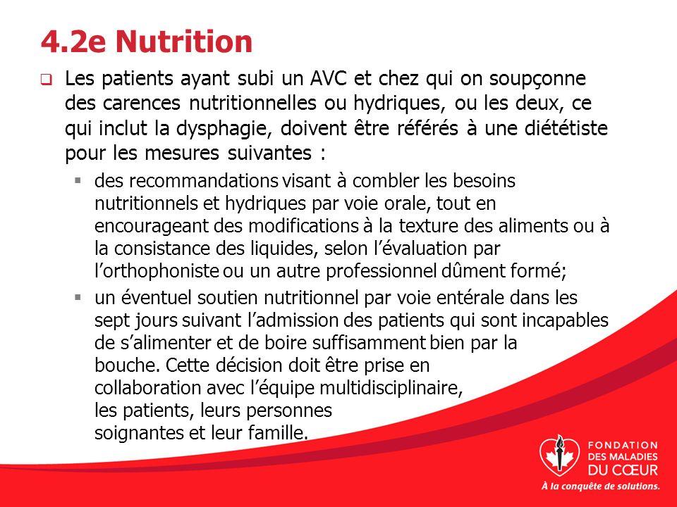 4.2e Nutrition Les patients ayant subi un AVC et chez qui on soupçonne des carences nutritionnelles ou hydriques, ou les deux, ce qui inclut la dyspha