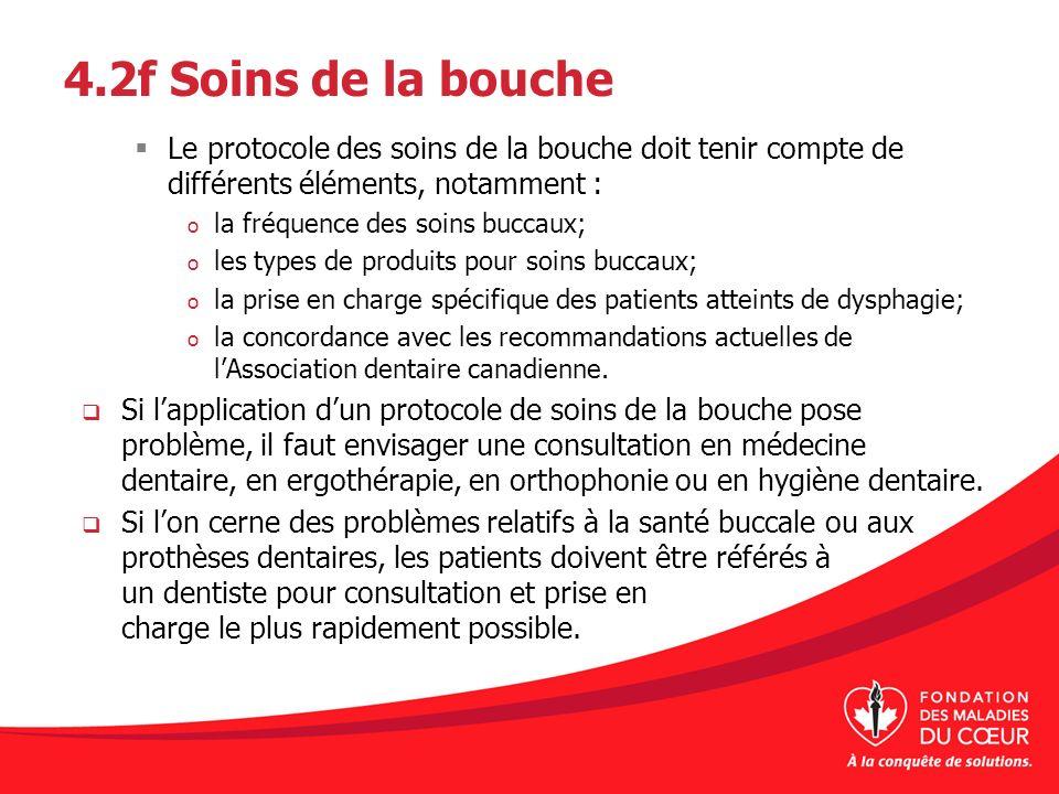4.2f Soins de la bouche Le protocole des soins de la bouche doit tenir compte de différents éléments, notamment : o la fréquence des soins buccaux; o