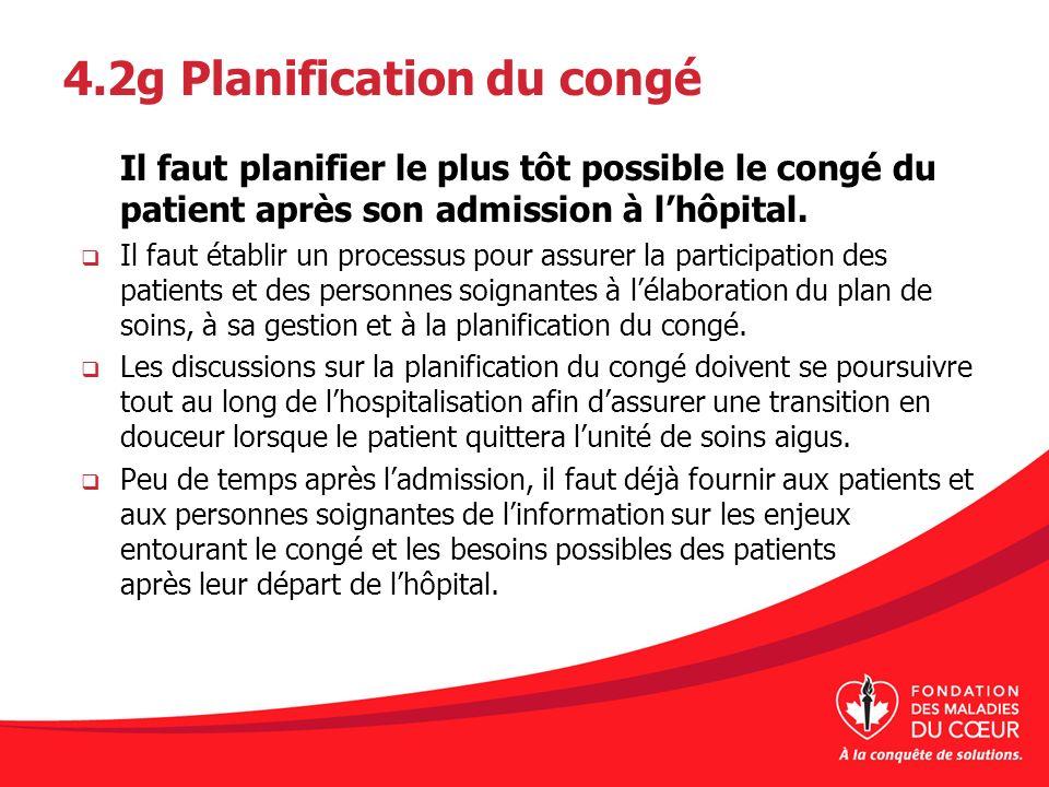 4.2g Planification du congé Il faut planifier le plus tôt possible le congé du patient après son admission à lhôpital. Il faut établir un processus po