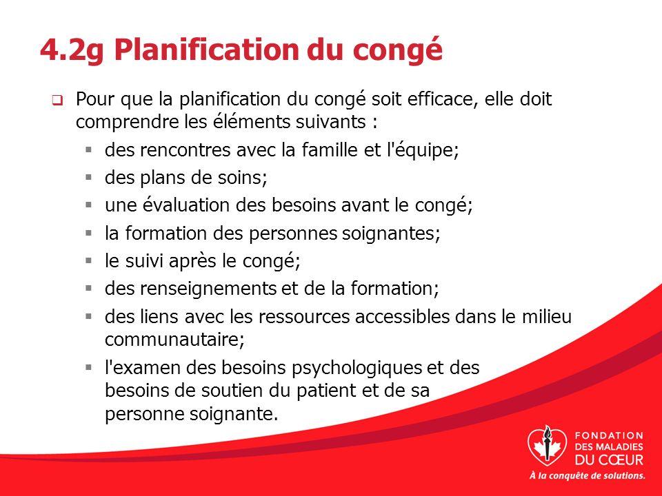 4.2g Planification du congé Pour que la planification du congé soit efficace, elle doit comprendre les éléments suivants : des rencontres avec la fami