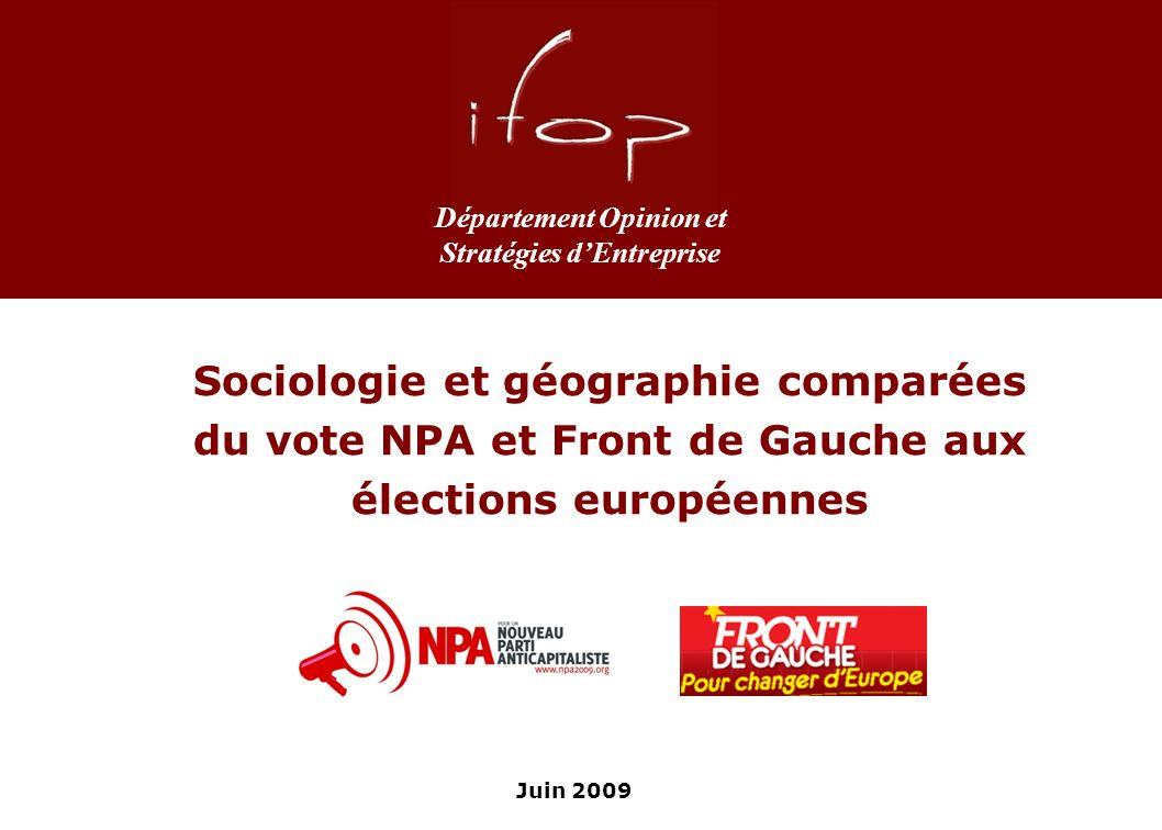 Juin 2009 Département Opinion et Stratégies dEntreprise Sociologie et géographie comparées du vote NPA et Front de Gauche aux élections européennes