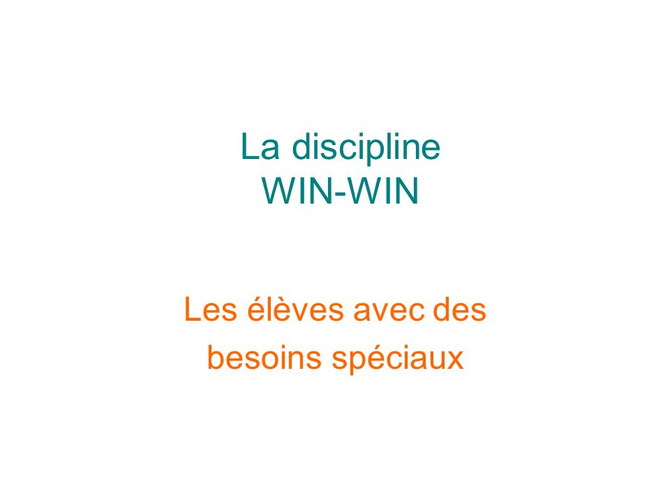 La discipline WIN-WIN Les élèves avec des besoins spéciaux