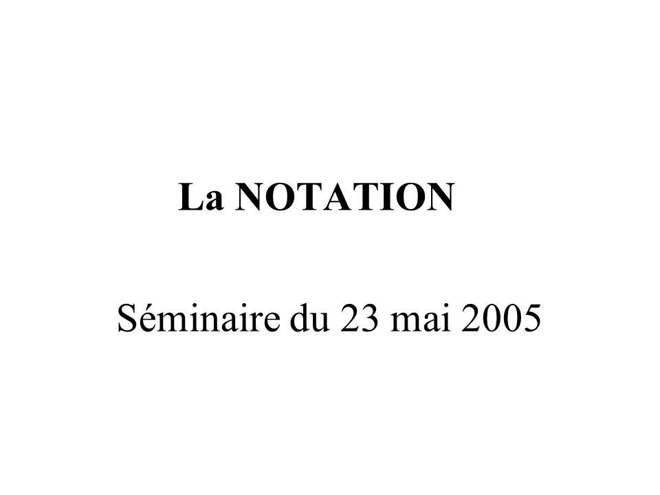 Séminaire du 23 mai 2005 La NOTATION