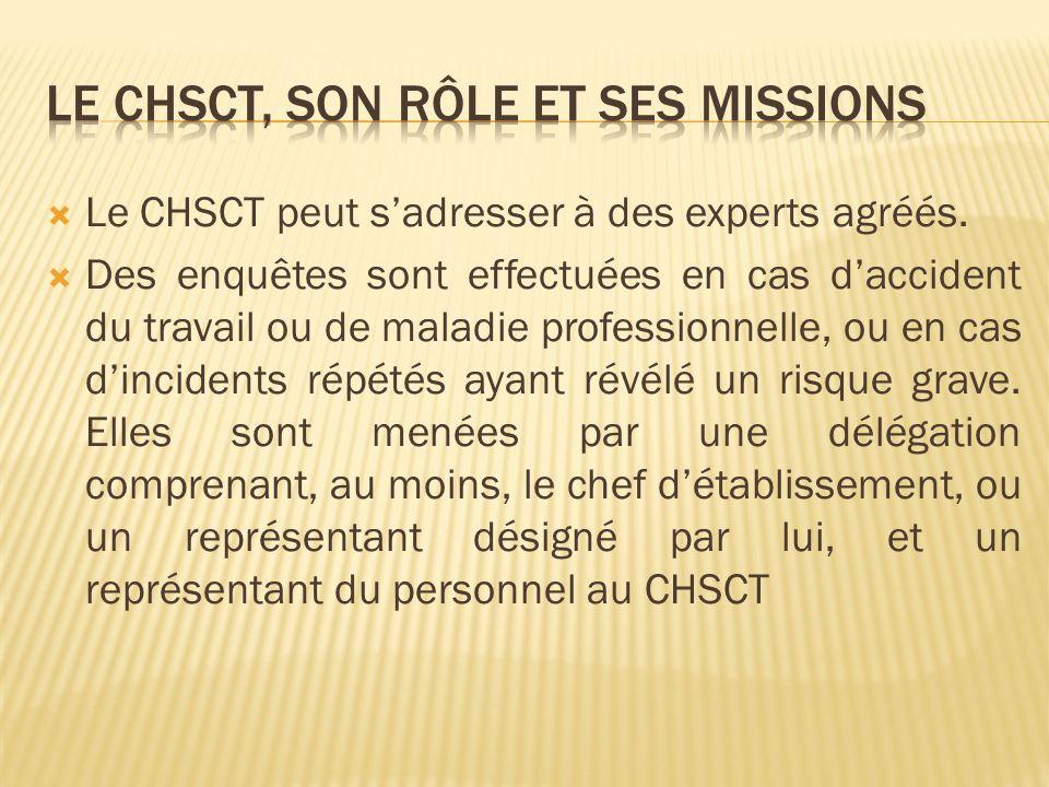 Le CHSCT peut sadresser à des experts agréés. Des enquêtes sont effectuées en cas daccident du travail ou de maladie professionnelle, ou en cas dincid