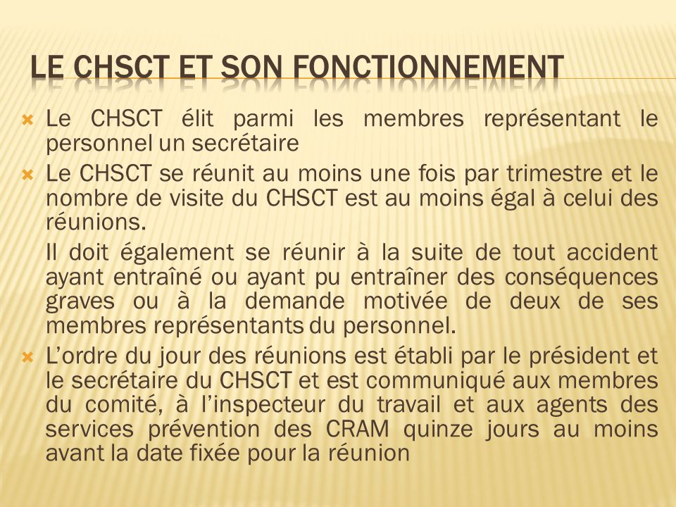 Le CHSCT élit parmi les membres représentant le personnel un secrétaire Le CHSCT se réunit au moins une fois par trimestre et le nombre de visite du C