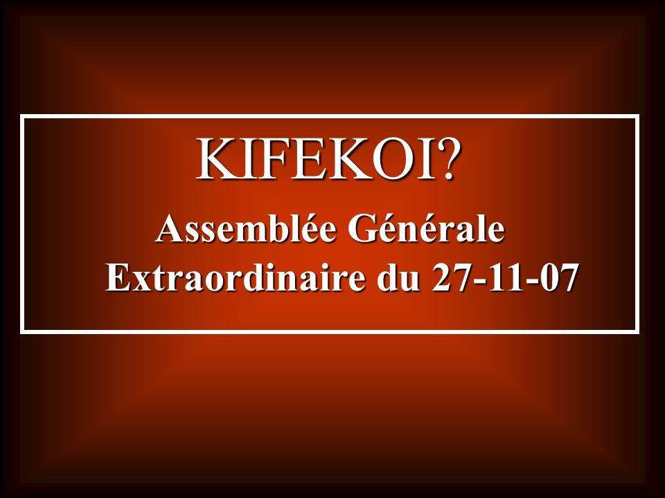 KIFEKOI? Assemblée Générale Extraordinaire du 27-11-07