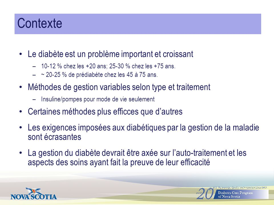 Contexte Le diabète est un problème important et croissant –10-12 % chez les +20 ans; 25-30 % chez les +75 ans.
