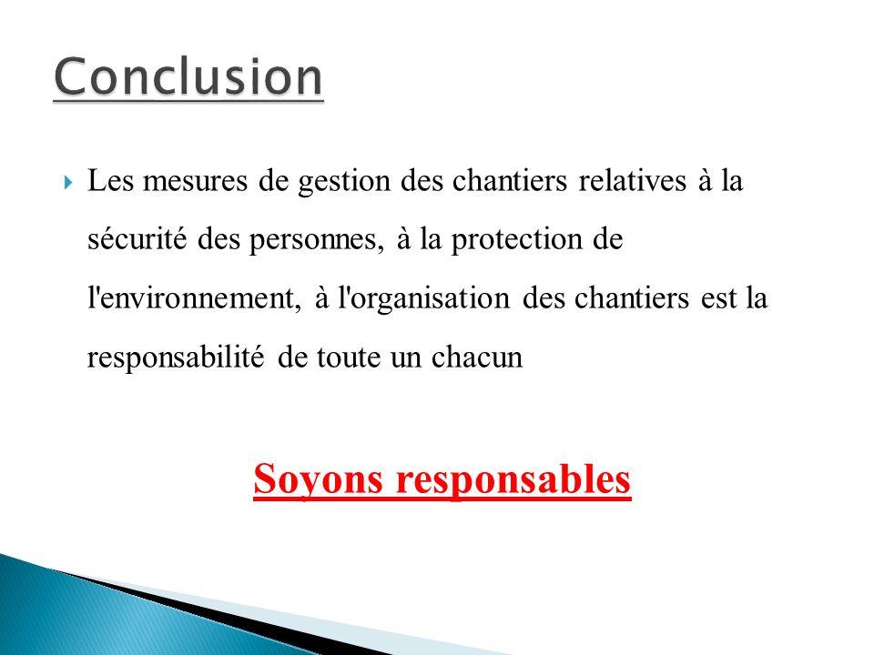 Les mesures de gestion des chantiers relatives à la sécurité des personnes, à la protection de l environnement, à l organisation des chantiers est la responsabilité de toute un chacun Soyons responsables