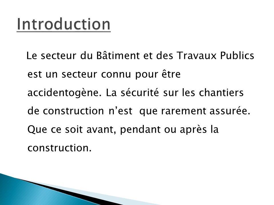 Le secteur du Bâtiment et des Travaux Publics est un secteur connu pour être accidentogène.
