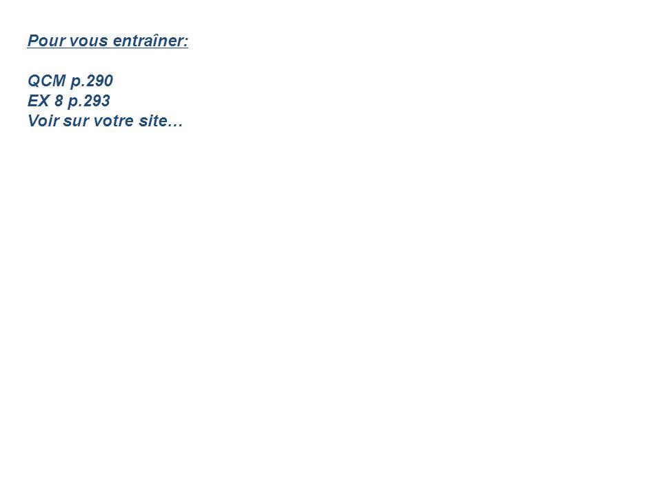 Pour vous entraîner: QCM p.290 EX 8 p.293 Voir sur votre site…