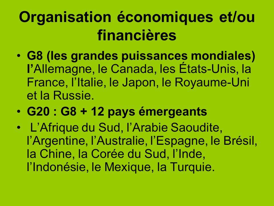 Organisation économiques et/ou financières G8 (les grandes puissances mondiales) lAllemagne, le Canada, les États-Unis, la France, lItalie, le Japon,