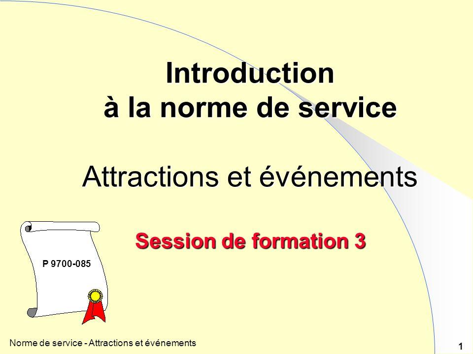 Norme de service - Attractions et événements 1 Introduction à la norme de service Attractions et événements Session de formation 3 P 9700-085
