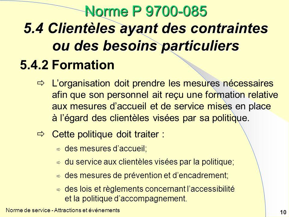 Norme de service - Attractions et événements 10 Norme P 9700-085 5.4 Clientèles ayant des contraintes ou des besoins particuliers 5.4.2 Formation Lorg