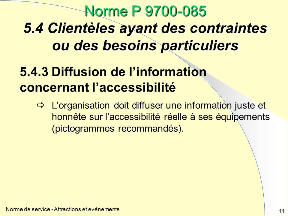 Norme de service - Attractions et événements 11 Norme P 9700-085 5.4 Clientèles ayant des contraintes ou des besoins particuliers 5.4.3 Diffusion de l
