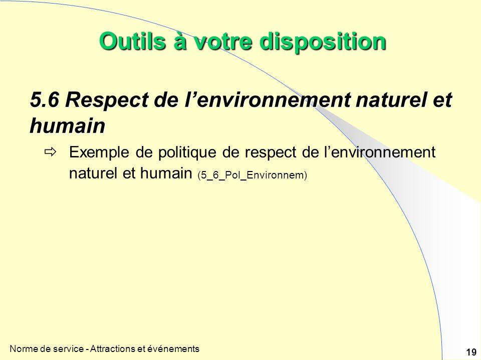 Norme de service - Attractions et événements 19 Outils à votre disposition 5.6 Respect de lenvironnement naturel et humain Exemple de politique de respect de lenvironnement naturel et humain (5_6_Pol_Environnem)