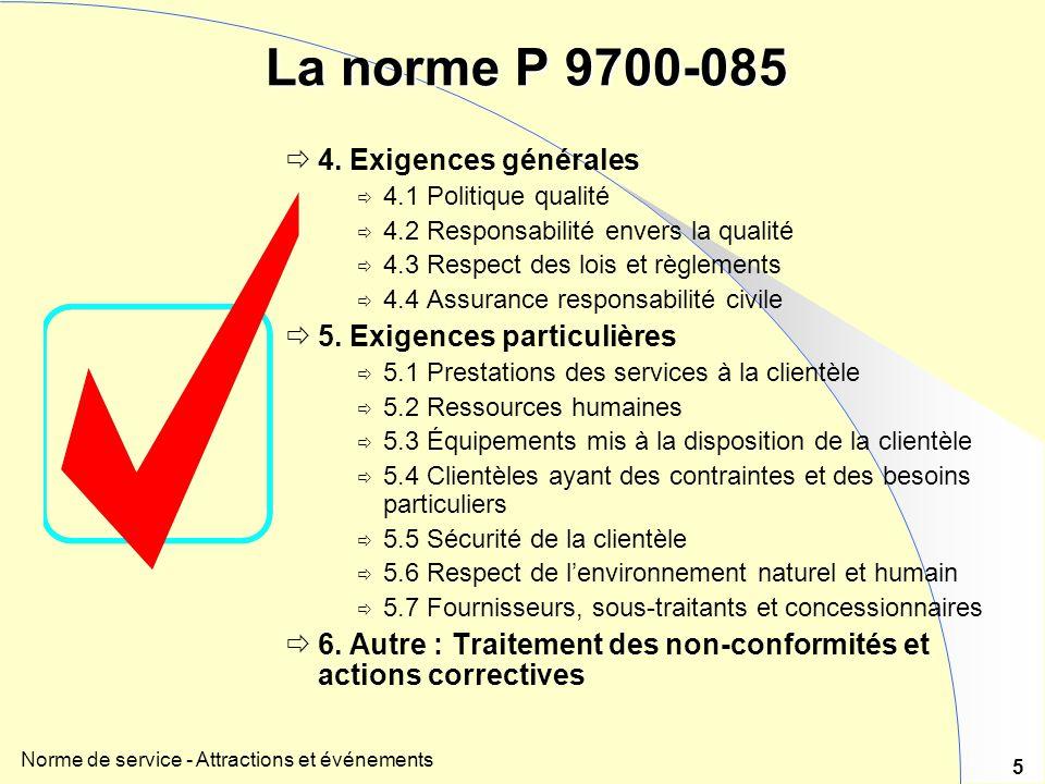 Norme de service - Attractions et événements 5 La norme P 9700-085 4. Exigences générales 4.1 Politique qualité 4.2 Responsabilité envers la qualité 4