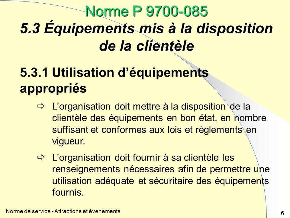 Norme de service - Attractions et événements 6 Norme P 9700-085 5.3 Équipements mis à la disposition de la clientèle 5.3.1 Utilisation déquipements ap