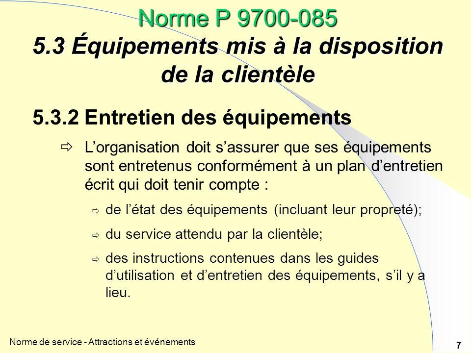 Norme de service - Attractions et événements 7 Norme P 9700-085 5.3 Équipements mis à la disposition de la clientèle 5.3.2 Entretien des équipements L
