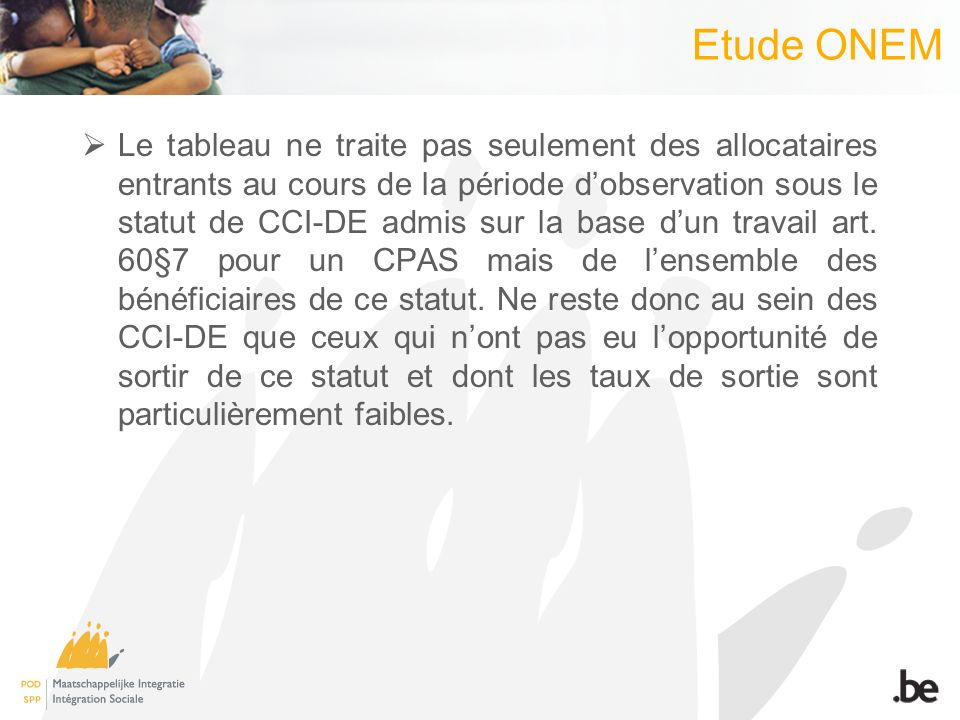 Etude ONEM Le tableau ne traite pas seulement des allocataires entrants au cours de la période dobservation sous le statut de CCI-DE admis sur la base dun travail art.
